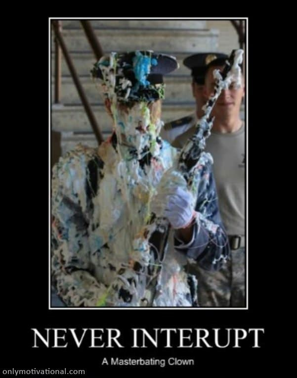 never interupt